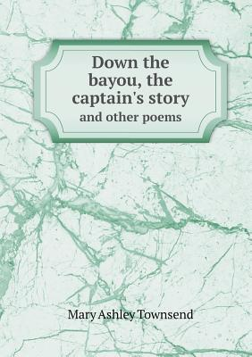 Down the Bayou, the Captain's Story and Other Poems