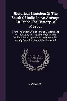 Historical Sketches of the South of India in an Attempt to Trace the History of Mysoor