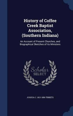 History of Coffee Creek Baptist Association, (Southern Indiana)