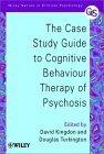 The Case Study Guide to Cognitive Behaviour Therapy of Psychosis
