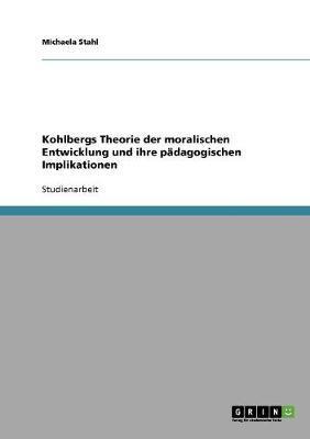 Kohlbergs Theorie der moralischen Entwicklung und ihre pädagogischen Implikationen