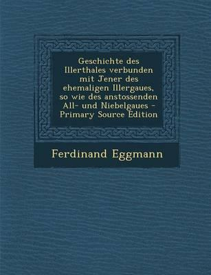Geschichte Des Illerthales Verbunden Mit Jener Des Ehemaligen Illergaues, So Wie Des Anstossenden All- Und Niebelgaues - Primary Source Edition