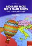 Geografia facile per la classe quinta. La terra, i continenti, l'Italia e le regioni