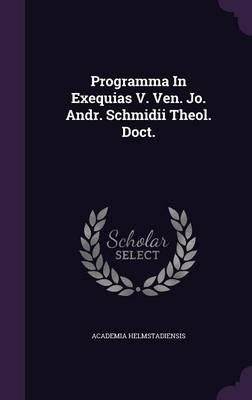 Programma in Exequias V. Ven. Jo. Andr. Schmidii Theol. Doct.