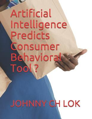 Artificial Intelligence Predicts Consumer Behavioral Tool ?