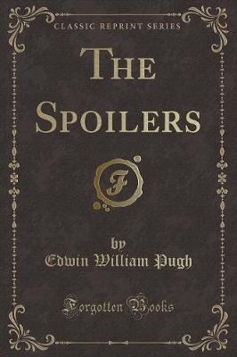 The Spoilers (Classic Reprint)