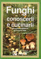 Funghi. Conoscerli e cucinarli