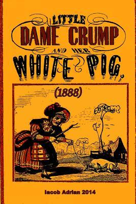 Little Dame Crump and Her White Pig 1888