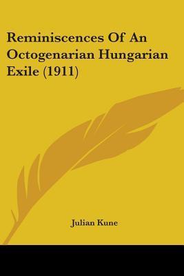 Reminiscences Of An Octogenarian Hungarian Exile