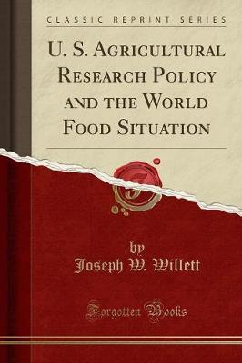 U. S. Agricultural Research Policy and the World Food Situation (Classic Reprint)