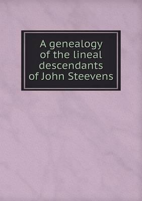 A Genealogy of the Lineal Descendants of John Steevens