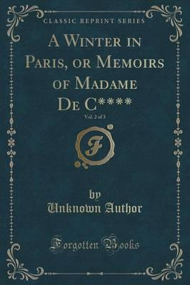A Winter in Paris, or Memoirs of Madame De C****, Vol. 2 of 3 (Classic Reprint)