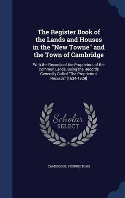 The Register Book of the Lands and Houses in the New Towne and the Town of Cambridge