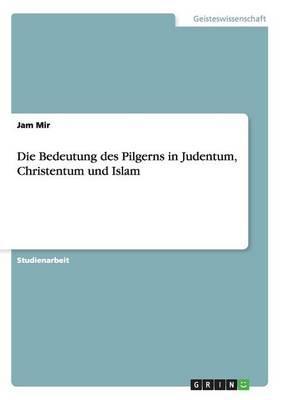 Die Bedeutung des Pilgerns in Judentum, Christentum und Islam