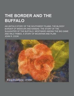 The Border and the Buffalo; An Untold Story of the Southwest Plains; The Bloody Border of Missouri and Kansas. the Story of the Slaughter of the Buffa