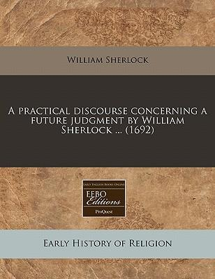 A Practical Discourse Concerning a Future Judgment by William Sherlock (1692)