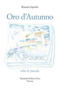 Oro d'autunno. Vita & poesia