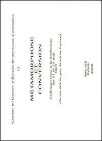 Metamorphose et conversion. Colloque tenu à la Sorbonne (21-22 mai 2005)