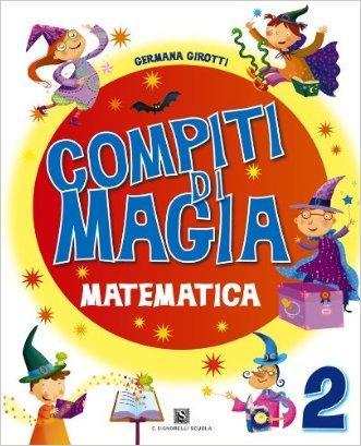 Compiti di magia. Matematica. Per la Scuola elementare