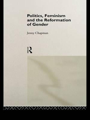 Politics, Feminism and the Reformation of Gender