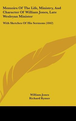 Memoirs of the Life, Ministry, and Character of William Jones, Late Wesleyan Minister