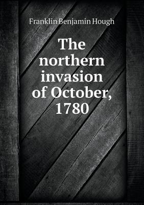 The Northern Invasion of October, 1780