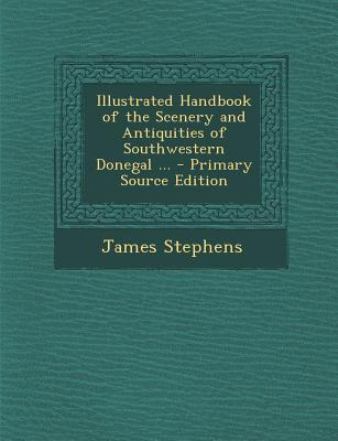Illustrated Handbook of the Scenery and Antiquities of Southwestern Donegal ...