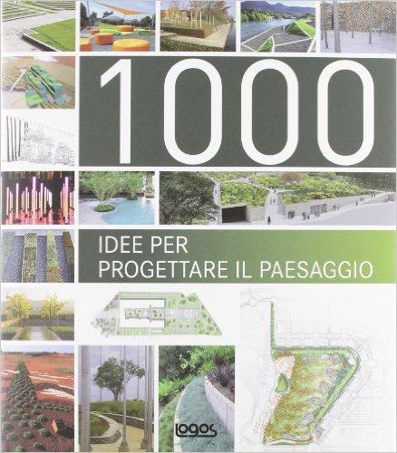 1000 idee per progettare il paesaggio
