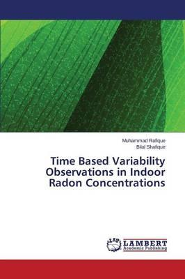 Time Based Variability Observations in Indoor Radon Concentrations