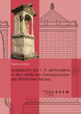 Grabbauten Des 1.-3. Jahrhunderts in Den Nordlichen Grenzprovinzen Des Romischen Reiches