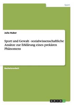 Sport und Gewalt. Sozialwissenschaftliche Ansätze zur Erklärung eines prekären Phänomens