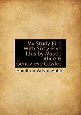 My Study Fire with Sixty-Five Illus by Maude Alice & Genevieve Cowles