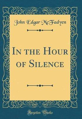 In the Hour of Silence (Classic Reprint)