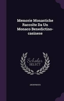 Memorie Monastiche Raccolte Da Un Monaco Benedictino-Casinese