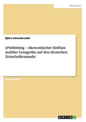 ePublishing - ökonomischer Einfluss mobiler Lesegeräte auf den deutschen Zeitschriftenmarkt