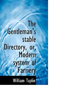 The Gentleman's Stable Directory, Or, Modern System of Farriery