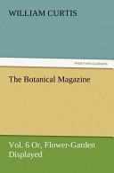 The Botanical Magazine, Vol. 6 Or, Flower-Garden Displayed