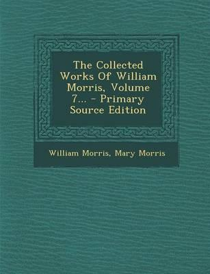 The Collected Works of William Morris, Volume 7... - Primary Source Edition