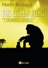 The Queen Kong. «L'inimmaginabile»