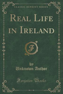 Real Life in Ireland (Classic Reprint)