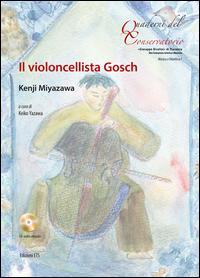Il violoncellista Gosch. Testo inglese a fronte. Ediz. a colori. Con CD-Audio