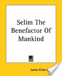 Selim The Benefactor Of Mankind