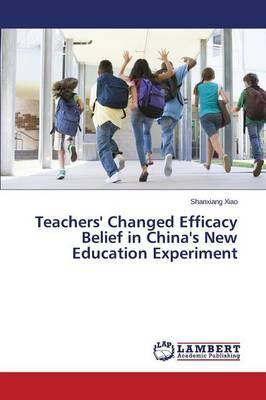 Teachers' Changed Efficacy Belief in China's New Education Experiment