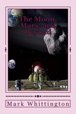The Moon, Mars, and Beyond