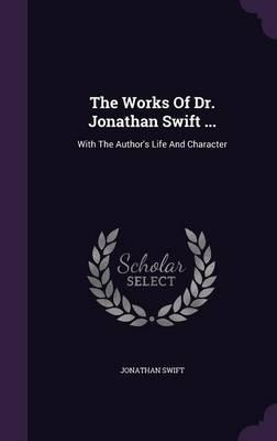 The Works of Dr. Jonathan Swift ...
