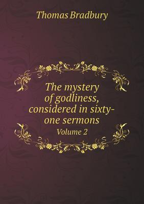 The Mystery of Godliness, Considered in Sixty-One Sermons Volume 2