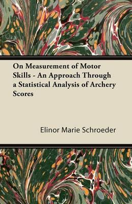 On Measurement of Motor Skills - An Approach Through a Statistical Analysis of Archery Scores