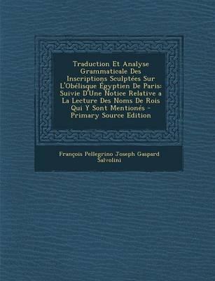 Traduction Et Analyse Grammaticale Des Inscriptions Sculptees Sur L'Obelisque Egyptien de Paris