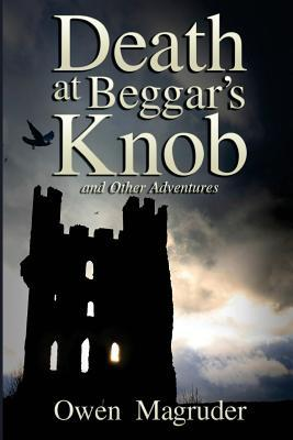 Death at Beggar's Knob and Other Adventures