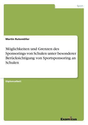 Möglichkeiten und Grenzen des Sponsorings von Schulen unter besonderer Berücksichtigung von Sportsponsoring an Schulen